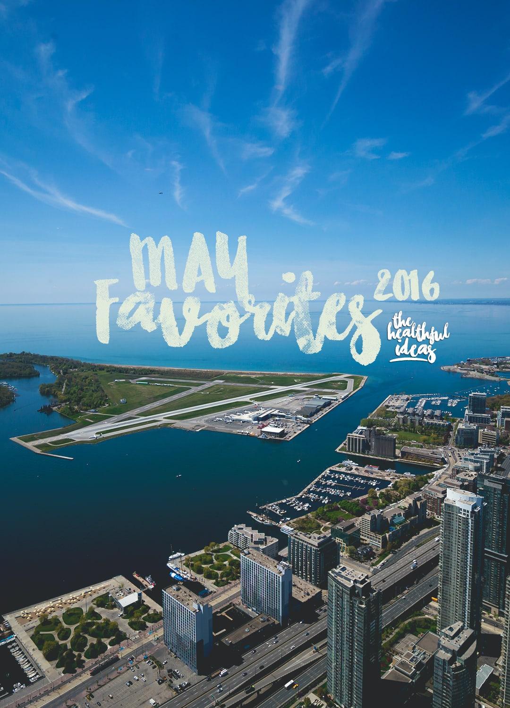 Toronto - Monthly Favorites: May 2016 | thehealthfulideas.com