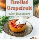 Broiled Grapefruit with Rosemary and Vegan Vanilla Ice Cream - The Healthful Ideas