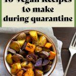 10 Vegan Recipes You Can Make During Quarantine