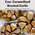 A close up shot of roasted garlic bulbs with the tops cut off. Title in the photo