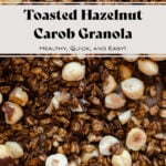 Roasted Hazelnut Carob Granola on a baking sheet - a close up photo. With recipe title in the photo.
