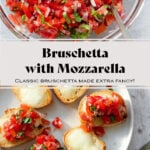 """A collage of two photos. A bowl with tomatoes, basil, and onion on top. A beige plate with bruschetta on the bottom. The text says """"Bruschetta with Mozzarella. Classic Bruschetta made extra fancy!"""""""