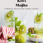 """Three Kiwi Mojitos in tall glasses garnished with lime and kiwi slices. On grey background with a striped red and white kitchen towel on the left. There is text in the photo that says """"Kiwi mojito, a tropical spin on the classic cocktail!"""""""